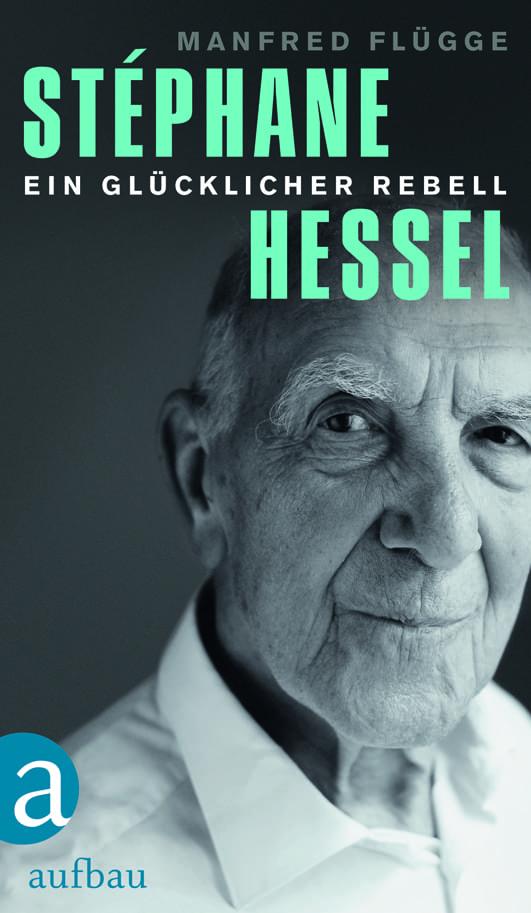 Flügge, Manfred – Stéphane Hessel – ein glücklicher Rebell