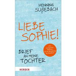 Sußebach, Henning – Liebe Sophie!