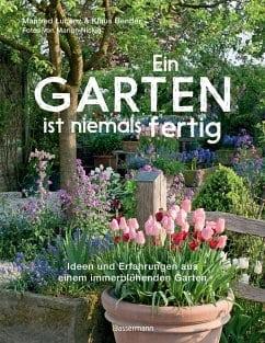 Ein Garten ist niemals fertig – Manfred Lucenz / Klaus Bender