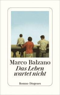 Das Leben wartet nicht –Roman von Marco Balzano
