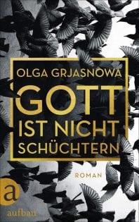 Gott ist nicht schüchtern – Roman von Olga Grjasnowa
