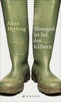 Niemand ist bei den Kälbern – Roman von Alina Herbing