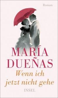 Wenn ich jetzt nicht gehe – Roman von María Duenas