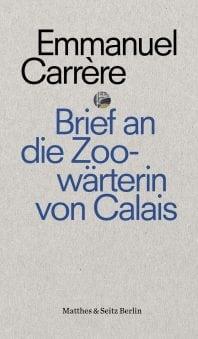Brief an die Zoowärterin von Calais – Roman von Emmanuel Carrère