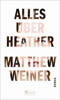 Alles über Heather – Roman von Matthew Weiner