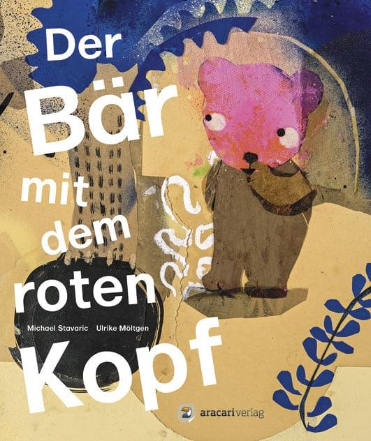 Der Bär mit dem roten Kopf – Roman von Michael Stavaric/Ulrike Möltgen