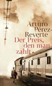 Der Preis, den man zahlt – Roman von Arturo Pérez-Reverte