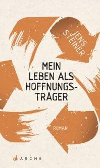 Mein Leben als Hoffnungsträger – Roman von Jens Steiner