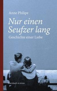 Nur einen Saufzer lang – Roman von Anne Philipe