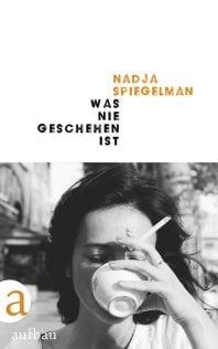 Was nie geschehen ist – Roman von Nadja Spiegelman