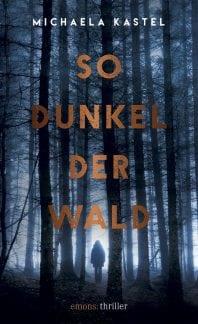 So dunkel der Wald – Roman von Michaela Kastel