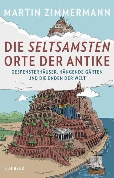 Zimmermann, Martin – Die seltsamsten Orte der Antike