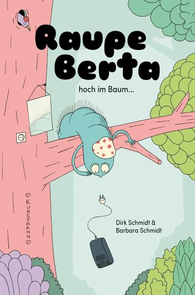 Schmidt, Barbara/ Schmidt Dirk – Raupe Berta hoch im Baum