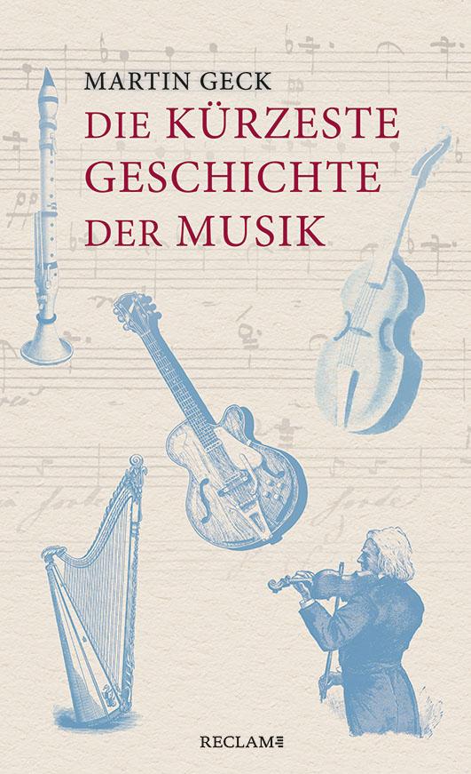 Geck, Martin – Die kürzeste Geschichte der Musik