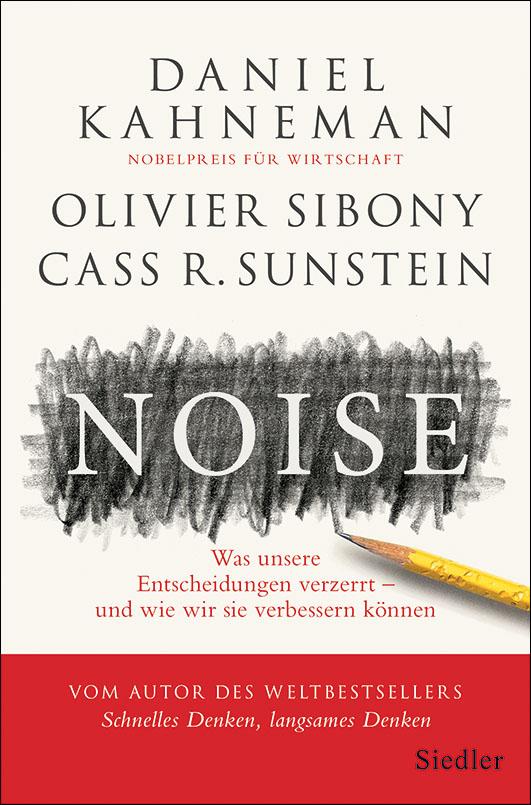 Kahneman, Daniel / Sibony, Olivier / Sunstein, Cass R. – Noise