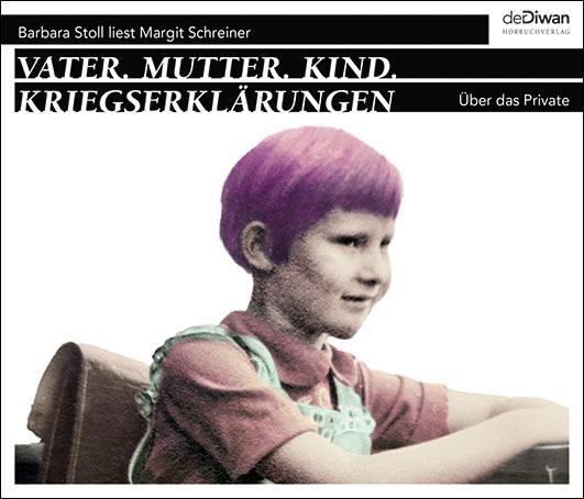 Schreiner, Margit – Vater. Mutter. Kind. Kriegserklärungen
