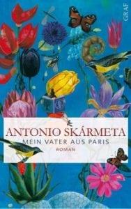 Antonio Skármeta - Mein Vater aus Paris