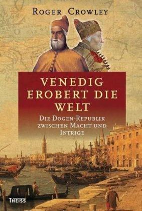 Crowley, Roger – Venedig erobert die Welt