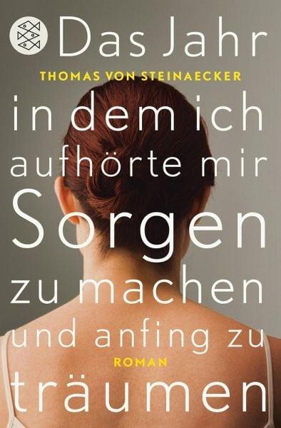 von Steinaecker, Thomas – Das Jahr, in dem ich aufhörte, mir Sorgen zu machen, und anfing zu träumen
