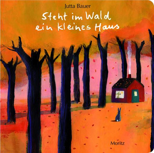 Bauer, Jutta – Steht im Wald ein kleines Haus
