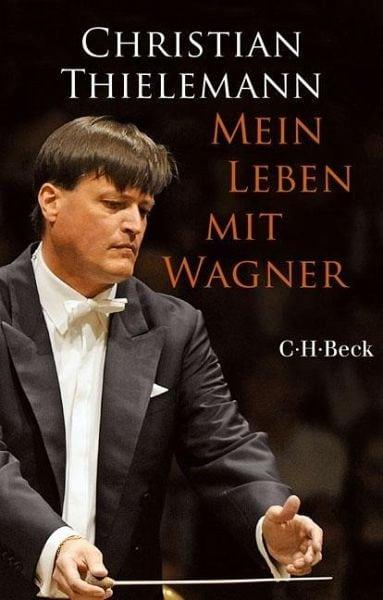 Thielemann, Christian – Mein Leben mit Wagner