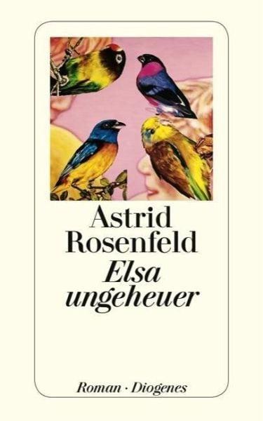 Rosenfeld, Astrid – Elsa ungeheuer