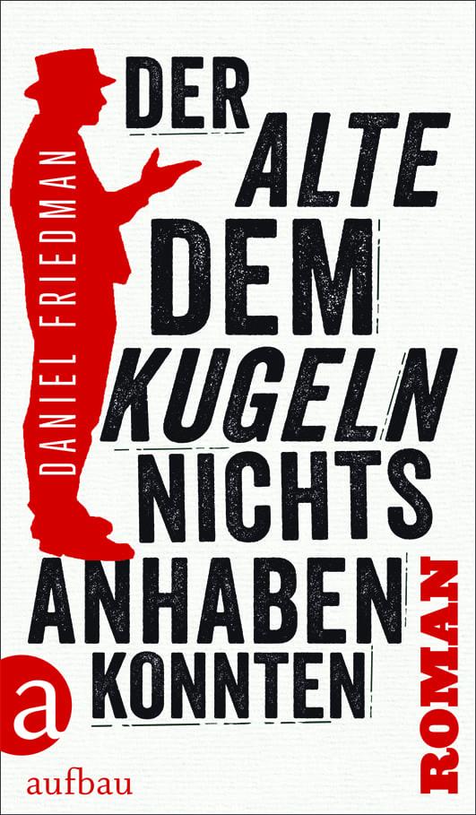 Friedmann, Daniel – Der Alte, dem Kugeln nichts anhaben konnten