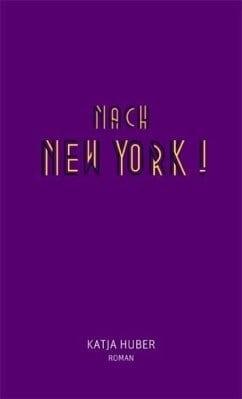 Huber, Katja – Nach New York ! Nach New York!