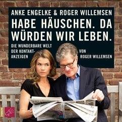 Engelke, Anke/ Willemsen, Roger – Habe Häuschen. Da würden wir leben.