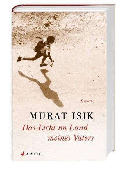 Isik, Murat – Das Licht im Land meines Vaters
