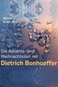 Cover Die Advents- und Weihnachtszeit mit Dietrich Bonhoeffer - Unsere Buchtipps