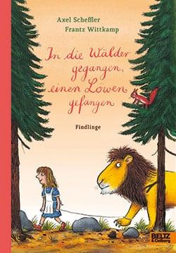 Scheffler, Axel/ Wittkamp, Frantz – In die Wälder gegangen, einen Löwen gefangen