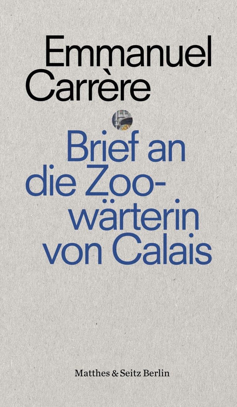 Carrère, Emmanuel – Brief an die Zoowärterin von Calais