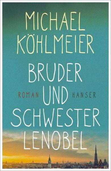 Köhlmeier, Michael – Bruder und Schwester Lenobel