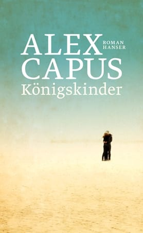 Capus, Alex – Königskinder