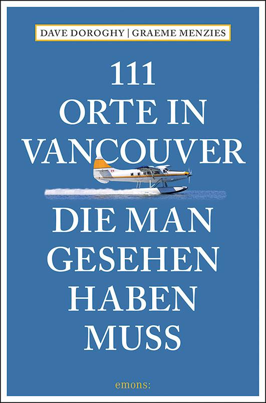 Doroghy, Dave / Menzies, Graeme – 111 Orte in Vancouver, die man gesehen haben muss