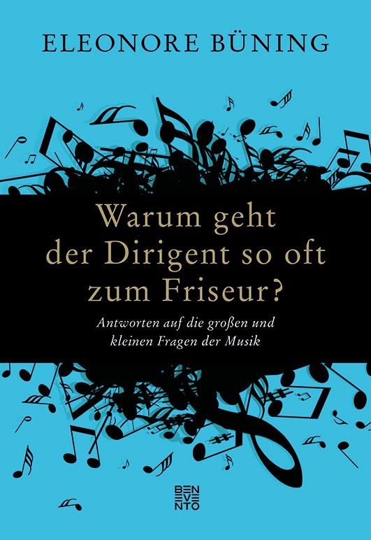 Büning, Eleonore – Warum geht der Dirigent so oft zum Friseur?
