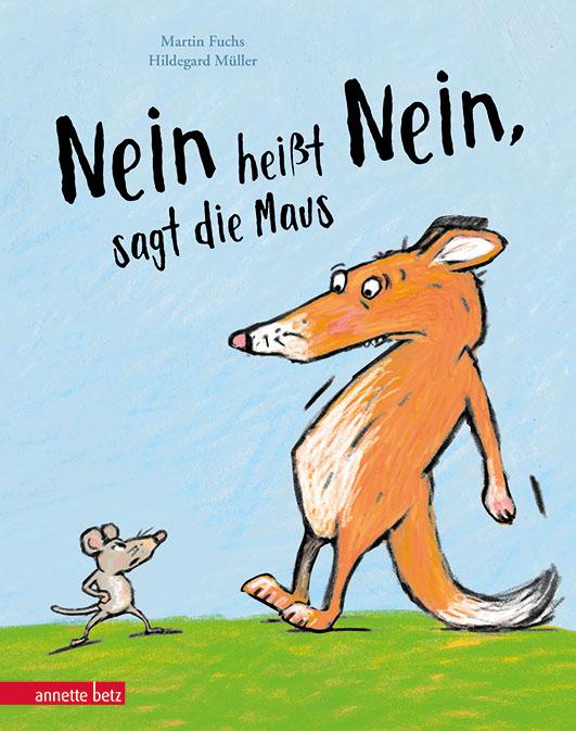 Fuchs, Martin / Müller, Hildegard – »Nein heißt Nein«, sagt die Maus