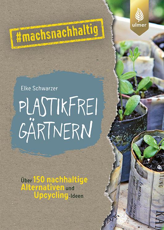 Schwarzer, Elke – Plastikfrei gärtnern